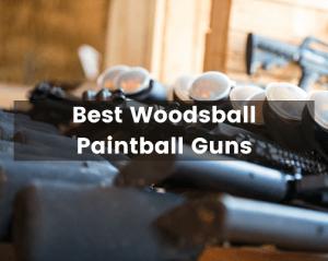 Best Woodsball Paintball Guns